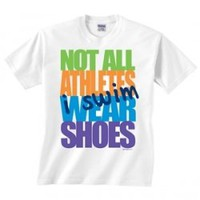Not All Athletes Wear Shoes Swimming T-Shirt at All American Swim