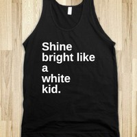 SHINE BRIGHT LIKE A WHITE KID