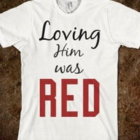 LOVING HIM WAS RED TEE T SHIRT
