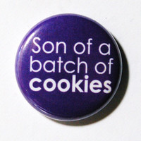 Son of a Batch of Cookies 1 inch Button Pin or Magnet by snottub