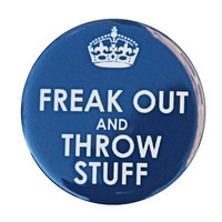 Freak Out And Throw Stuff Button Pinback Badge 1 by theangryrobot