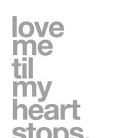 Love Me Til My Heart Stops - 8x10 on A4 Modern Art Print in Silver Gray