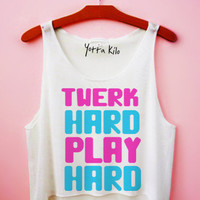 Twerk Hard Play Hard Crop Tank Top