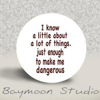 I Know a Little About A Lot of Things... by BAYMOONSTUDIO