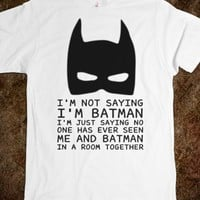 I'M NOT SAYING I'M BATMAN T SHIRT TEE SHIRT