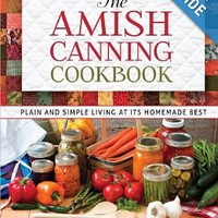 The Amish Canning Cookbook: Plain and Simple Living at Its Homemade Best Spiral-bound