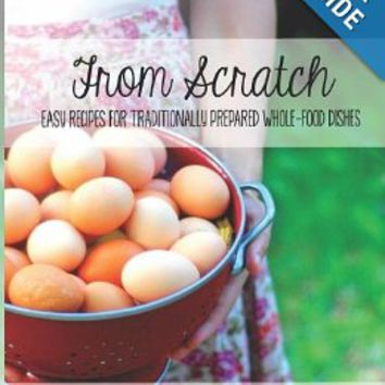 The Elliott Homestead: From Scratch: Traditional, whole-foods dishes for easy, everyday meals Paperback – July 2, 2013
