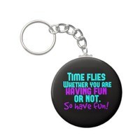 Time Flies - Have Fun! Key Chain