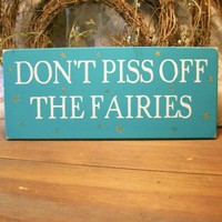 Dont Piss Off The Fairies Garden Sign | CountryWorkshop - Folk Art & Primitives on ArtFire
