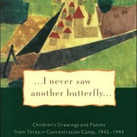 ...I Never Saw Another Butterfly...: Children's Drawings and Poems from Terezin Concentration Camp 1942-1944