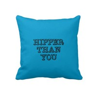 Hipper Than You Pillow