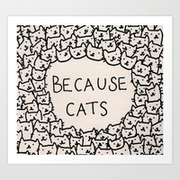Because cats Art Print by Kitten Rain