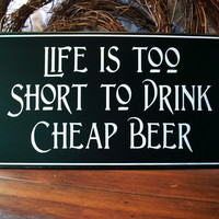 Wood Wall Sign Life is Too Short Beer Plaque