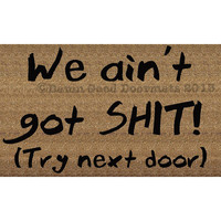 We ain't got SHIT- try next door-  funny rude doormat novelty