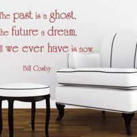 The past is a ghost, the future a dream - Bill Cosby Wall Sticker Quote - Wall Decals | My Wall Decal Shop | Decorating Ideas &amp; Wall Stickers