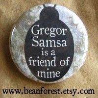 Gregor Samsa is a friend of mine (Kafka, The Metamorphosis) - pinback button badge