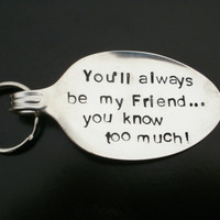 You&#x27;ll Always be my Friend KeyringSilverware by SalvagedCreations