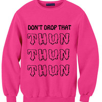 Don't Drop That THUN THUN THUN Sweatshirt | Yotta Kilo