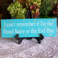 I Can't Remember Good Sister or the Evil One Painted Wood Sign Witch