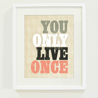 You Only Live Once Art Print // 8 x 10 by wickedpaper on Etsy