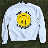 Not Sad Anymore Crewneck | STAY GREAT APPAREL