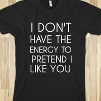 Supermarket: I Don't Have The Energy To Pretend I Like You from Glamfoxx Shirts