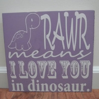 Rawr Means I Love You In Dinosaur 12x12 Wood by TheCraftyGeek86