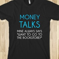 Supermarket: Money Talks Mine Always Says I Want To Go To The Bookstore from Glamfoxx Shirts