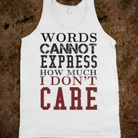 WORDS CANNOT EXPRESS HOW MUCH I DON'T CARE TANK TOP TEE T SHIRT TSHIRT