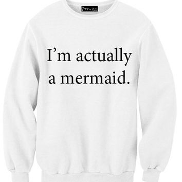 I'm Actually A Mermaid Sweatshirt | Yotta Kilo