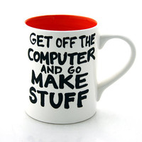 Get Off The Computer and Go Make Stuff Mug Orange