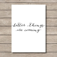 SALE!! - PRINTABLE - better things are coming - Motivational Wall Art - Digital File - Instant Download - Home Decor