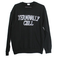 Terminally Chill Sweatshirt Select Size by BurgerAndFriends