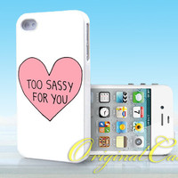 Too Sassy for you - Print on hardplastic for iPhone 4/4s and 5 case, Samsung Galaxy S3/S4 case.