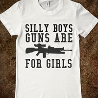 SILLY BOYS GUNS ARE FOR GIRLS