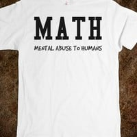 MATH, MENTAL ABUSE TO HUMANS TEE T SHIRT FUNNY TSHIRT