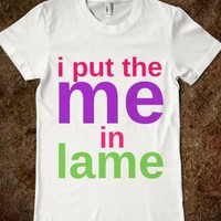 I Put the Me in LAME