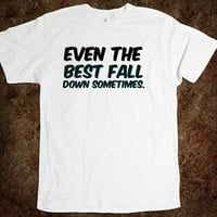 Even the best fall down sometimes. funny t-shirt
