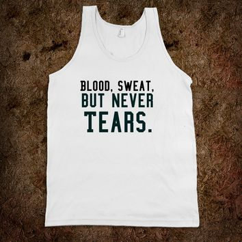 Blood, sweat, but never Tears. gym tank top