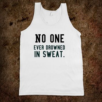 No one ever drowned in sweat. gym tank top