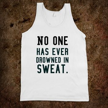 No one has ever drowned in sweat. gym tank top