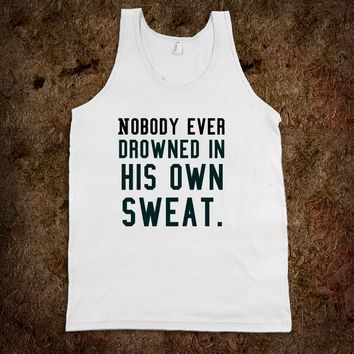 Nobody ever drowned in his own sweat. gym tank top
