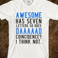 AWESOME HAS SEVEN LETTERS SO DOES DAAAAAD COINCIDENCE I THINK NOT TEE