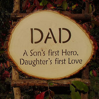 Dad A son's first hero Daughter's first love wood slab rustic sign