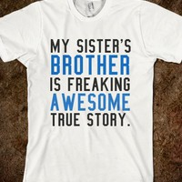 MY SISTER'S BROTHER IS FREAKING AWESOME TRUE STORY TEE