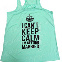 Bride Tank Top. I Can't Keep Calm I'm Getting Married. Crossfit Tank Top Shirt. Getting Married Tank. Burnout Tank Top. Workout Tank Top.