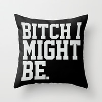 BitchIMightBe. Throw Pillow by Sara Eshak