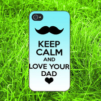 Keep Calm And Love Your Dad iPhone 4, iPhone 5, Samsung S3, Samsung S4 case ,New Case for iPhone