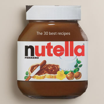 """Nutella: The 30 Best Recipes"" Cookbook - World Market"