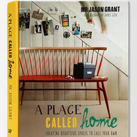 A Place Called Home: Creating Beautiful Spaces to Call Your Own By Jason Grant & James Geer- Assorted One
